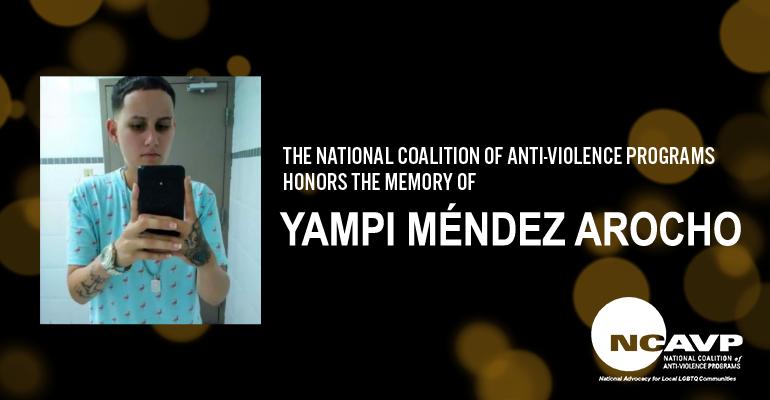 NCAVP mourns the death of Yampi Méndez Arocho, a 19-year-old Latinx transgender man in Moca, Puerto Rico